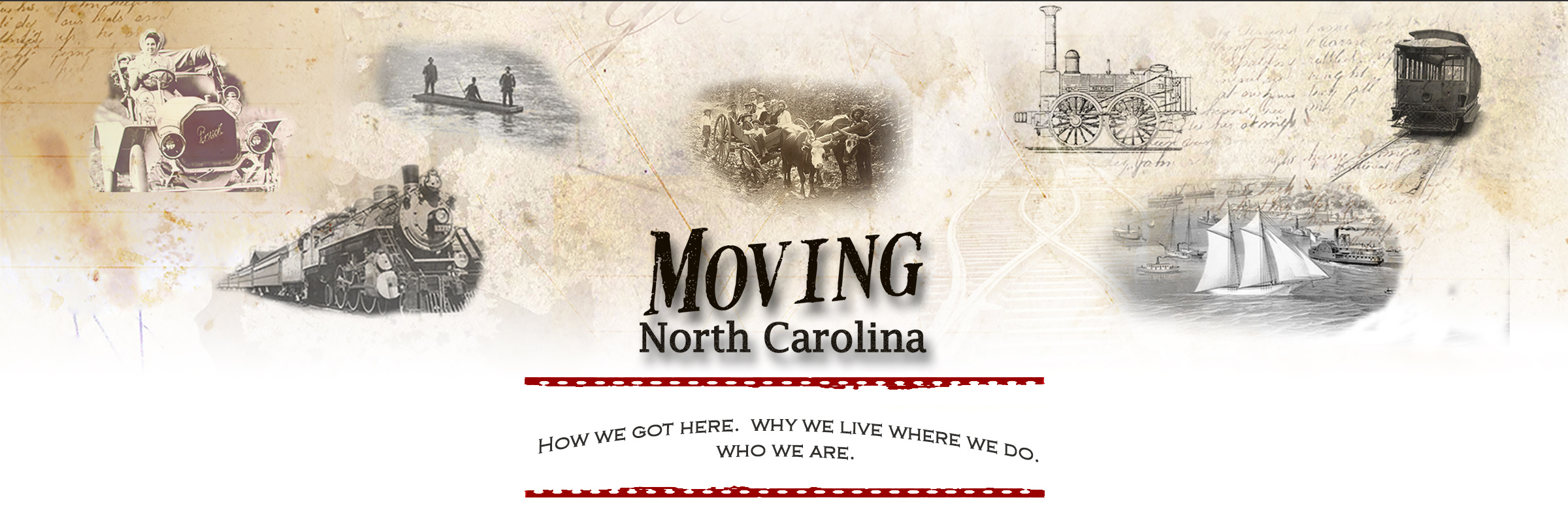 "This is a graphic header showing various historic transportation images and the title Moving North Carolina, as well as the subtext, ""How we got here. Why we live where we do. Who we are."""